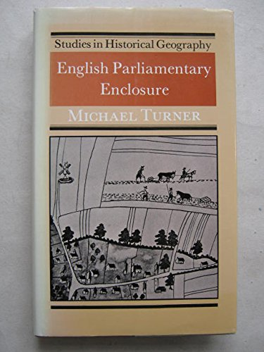 9780712909822: English Parliamentary Enclosure: Its Historical Geography and Economic History