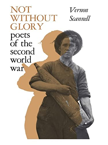 Not Without Glory: The Poets of the Second World War (0713000945) by Vernon Scannell