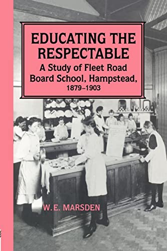 Educating the Respectable, a Study of Fleet Road Board School, Hampstead, 1879-1903