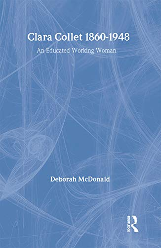 Clara Collett: 1860-1948 an Educated Working Woman: McDonald, Deborah