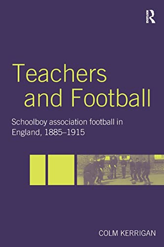 9780713040630: Teachers and Football: Schoolboy Association Football in England, 1885-1915 (Woburn Education Series)