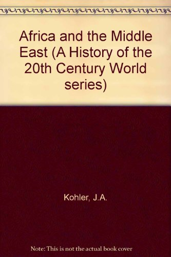Afrcia and the middle east ( a history of the 20th century world): Kohler, J.A.; Taylor, J.K. G.