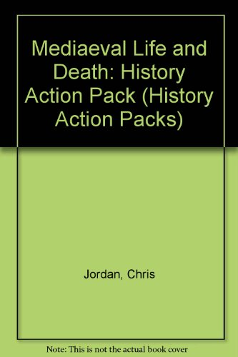 Mediaeval Life and Death: History Action Pack (9780713107074) by Chris Jordan; Tim Wood