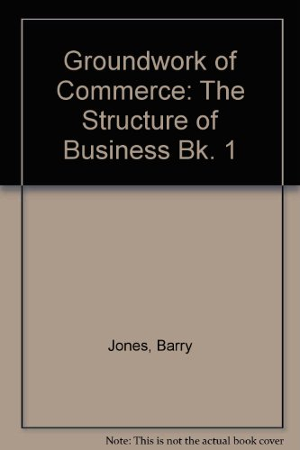 Groundwork of Commerce: The Structure of Business,: Jones, H. L.