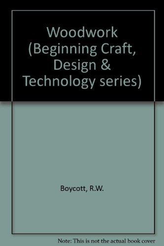 Woodwork (Beginning Craft, Design & Technology series): Boycott, R.W.