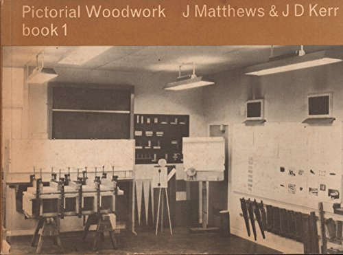 Pictorial Woodwork: Background to Wood Construction Finishes: Kerr, J.D., Matthews,