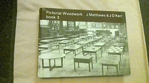 Pictorial Woodwork: A Guide to Practical Work: John Matthews, J.D.