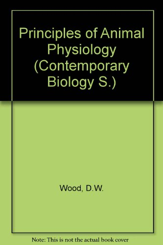 Principles of animal physiology (Contemporary biology): Wood, Dennis W