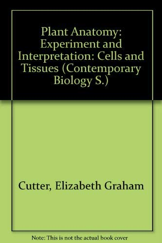 9780713122176: Plant Anatomy: Cells and Tissues Pt. 1: Experiment and Interpretation (Contemporary Biology)