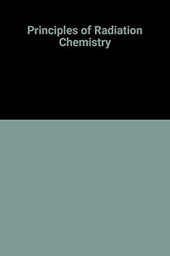 9780713122527: Principles of Radiation Chemistry