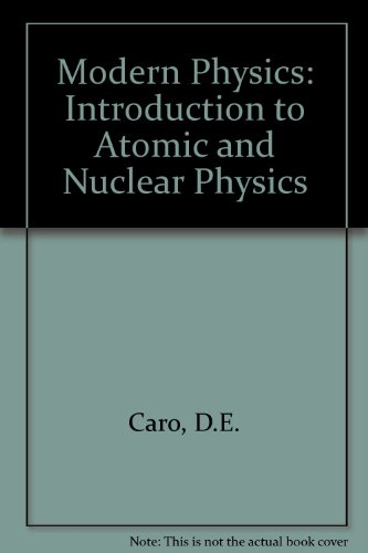 Modern Physics: Introduction to Atomic and Nuclear Physics: Caro, D.E.; etc.