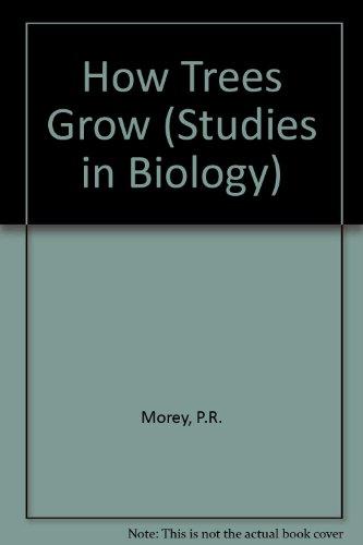 How Trees Grow (Studies in Biology): Morey, P.R.