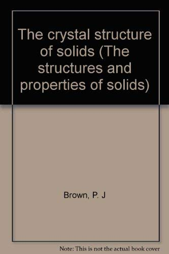 The Crystal Structure of Solids: Brown, P. J.; Forsyth, J. Bruce