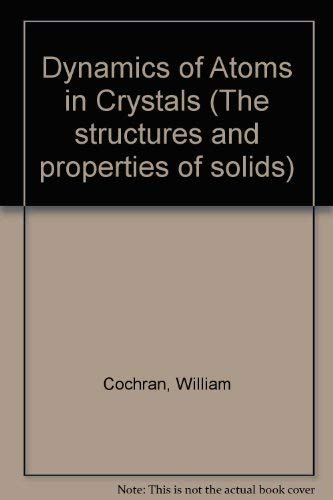 9780713124385: Dynamics of Atoms in Crystals (The Structures and properties of solids, 3)