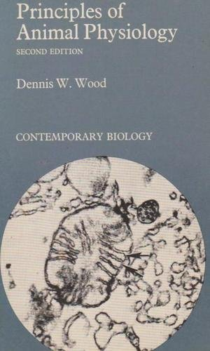 Principles of Animal Physiology (Contemporary Biology S.): Wood, Dennis W.