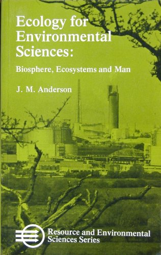 Ecology for Environmental Sciences: Biosphere, Ecosystems and Man.: Anderson, J M
