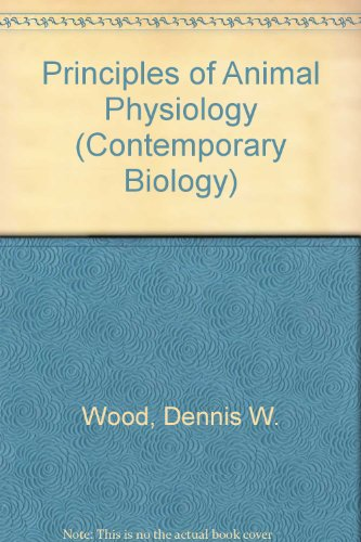 Principles of Animal Physiology (Contemporary Biology): Wood, Dennis W.