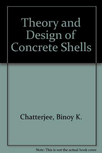 Theory and Design of Concrete Shells: Chatterjee, B, K.""