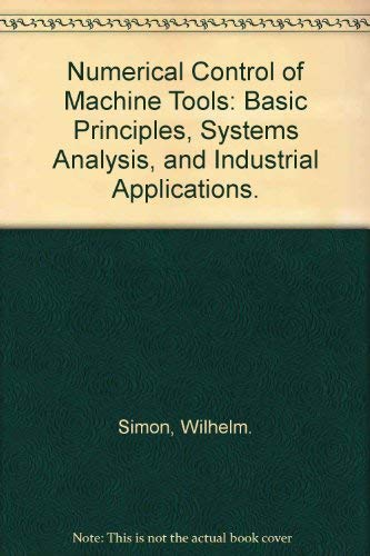 Numerical Control of Machine Tools: Basic Principles,: Simon, Wilhelm.