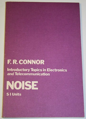9780713133066: Introductory Topics in Electronics and Telecommunications: Noise v. 6 (Introductory topics in electronics and telecommunication / Frank Robert Connor)