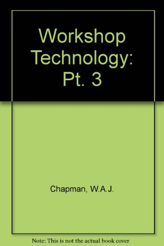 Workshop Technology: Pt. 3: Chapman, W. A.