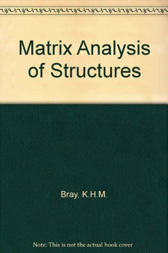 Matrix Analysis of Structures: Bray, K.H.M.; etc.