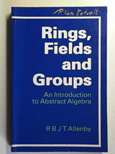 Rings, Fields and Groups: An Introduction to: Allenby, R. B.