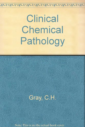Clinical Chemical Pathology: Gray, C.H.