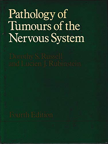 Pathology of Tumors of the Nervous System: Russell, Dorothy S., Rubinstein, Lucien J.