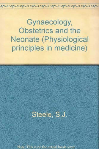 Gynaecology, Obstetrics and the Neonate (Physiological principles: Steele, S.J.