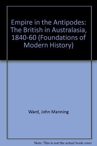 Empire in the Antipodes: The British in Australasia 1840-1860
