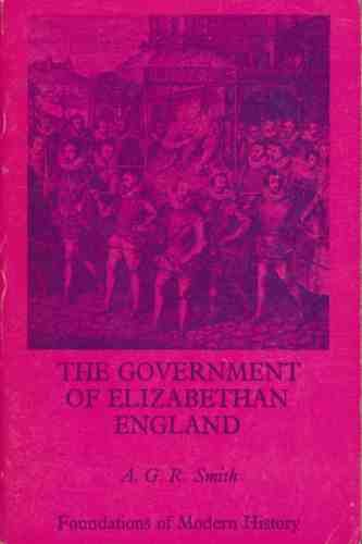 Government of Elizabethan England (Foundations of Modern: Smith, Alan G.