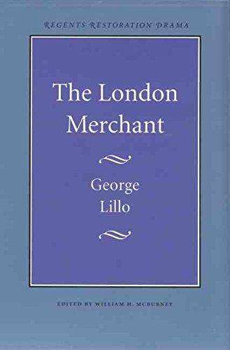 The London Merchant (Regents Restoration Drama Ser.): George; McBurney, William H., ed. Lillo