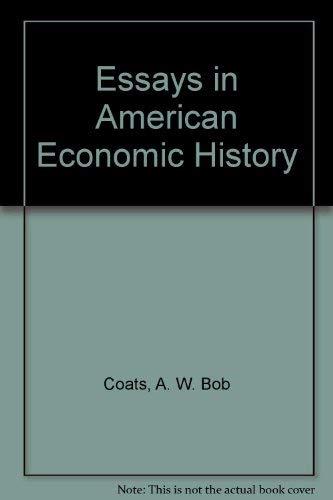 Essays in American Economic History: Coats, A.W., Robertson,