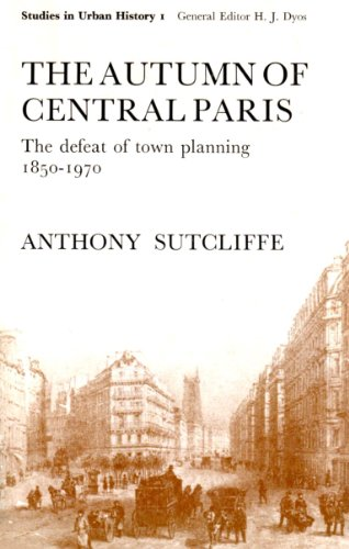 The autumn of central Paris: The defeat of town planning, 1850-1970 (Studies in urban history): ...