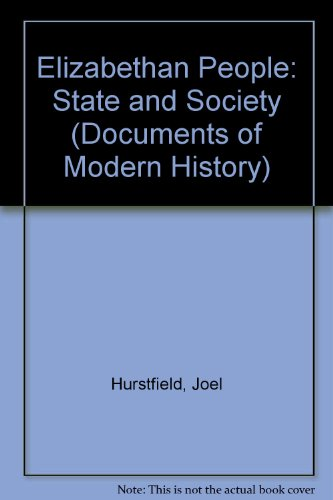 Elizabethan People: State and Society (Documents of: Hurstfield, Joel, Smith,