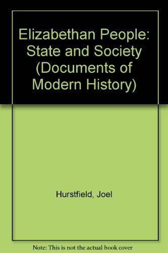 Elizabethan People: State and Society (Documents of: Hurstfield, Joel; Smith,