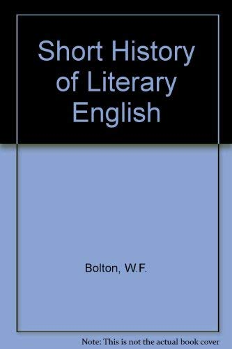 Short History of Literary English (0713156503) by W.F. Bolton