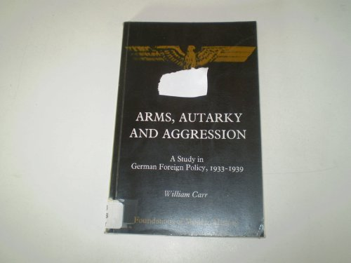 9780713156683: Arms, autarky and aggression: A study in German foreign policy, 1933-1939 (Foundations of modern history)