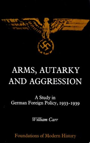 Arms, Autarky and Aggression. A Study in German Foreign Policy 1933 - 1939.: Carr, William