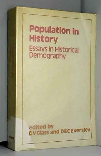 Population in history : essays in historical demography.: Glass, David Victor & D.E.C. Eversley (...