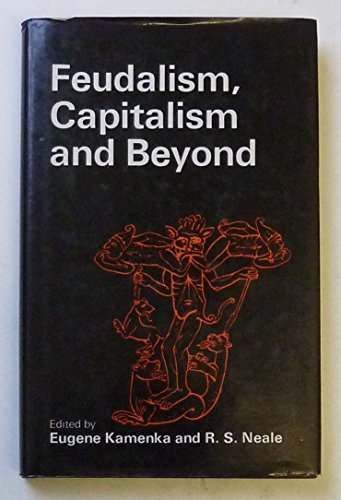 Feudalism, Capitalism and Beyond: Kamenka, E Neale,