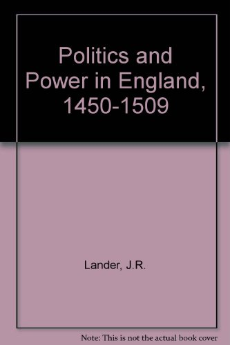 Politics and Power in England, 1450-1509.: Lander,J.R.
