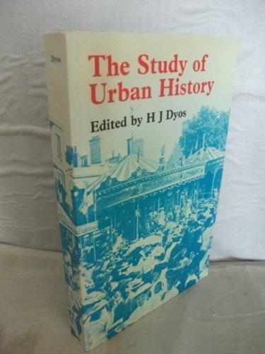 Study of Urban History: Dyos, H J