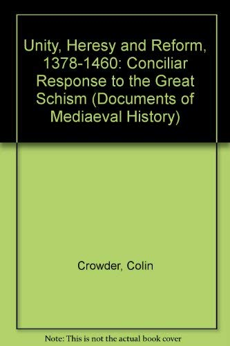9780713159424: Unity, Heresy and Reform, 1378-1460: Conciliar Response to the Great Schism (Documents of Mediaeval History)