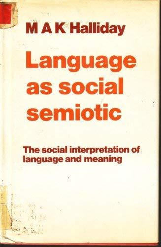 LANGUAGE AS SOCIAL SEMIOTIC tHE SOCIAL INTERPRETATION: HALLIDAY, M A