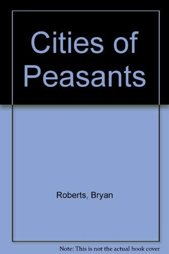 Cities of Peasants Explorations in Urban Analysis: Roberts Bryan