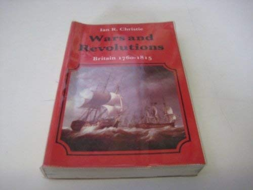 Wars & Revolutions Britain 1760 1815: Ian R Christie
