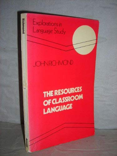 The Resources of Classroom Language (Explorations in Language Study): John Richmond
