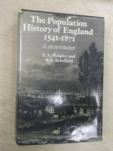 The Population History of England, 1541 - 1871. A Reconstruction.: Wrigley, E A ; Schofield, R